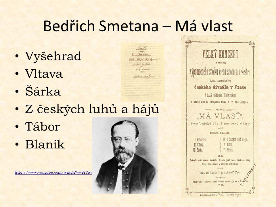 Bedřich Smetana – Má vlast Vyšehrad Vltava Šárka Z českých luhů a hájů Tábor Blaník http://www.youtube.com/watch?v=SrYawlVOCQw