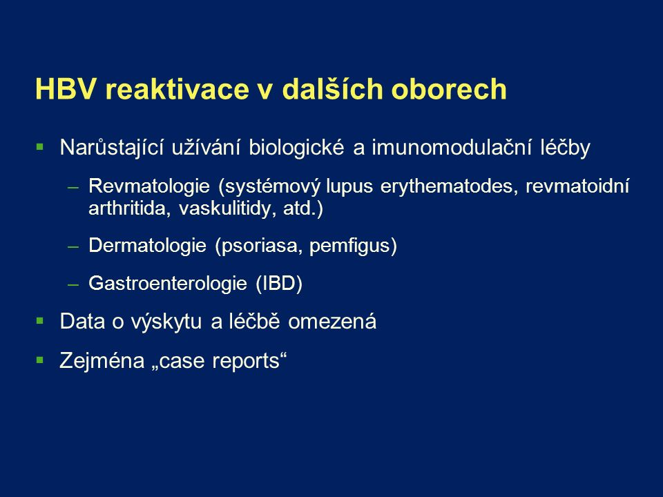 HBV reaktivace v dalších oborech  Narůstající užívání biologické a imunomodulační léčby –Revmatologie (systémový lupus erythematodes, revmatoidní art