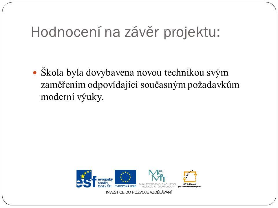 Hodnocení na závěr projektu: Škola byla dovybavena novou technikou svým zaměřením odpovídající současným požadavkům moderní výuky.