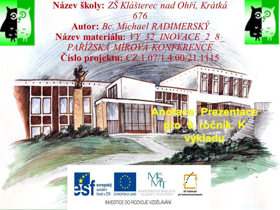 Název školy: ZŠ Klášterec nad Ohří, Krátká 676 Autor: Bc. Michael RADIMERSKÝ Název materiálu: VY_32_INOVACE_2_8_ PAŘÍŽSKÁ MÍROVÁ KONFERENCE Číslo proj