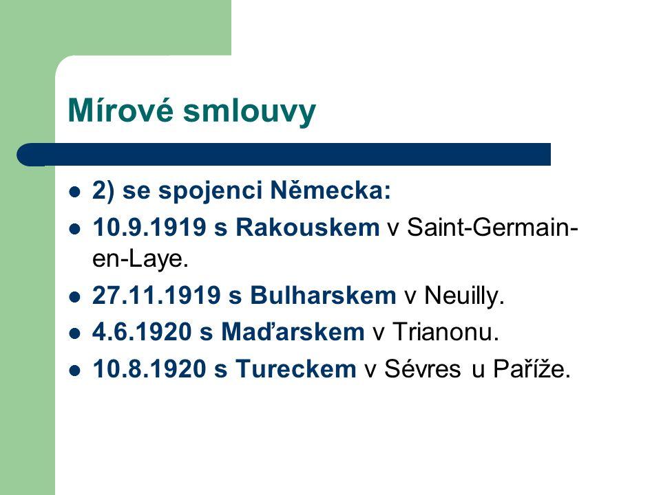 Mírové smlouvy 2) se spojenci Německa: 10.9.1919 s Rakouskem v Saint-Germain- en-Laye. 27.11.1919 s Bulharskem v Neuilly. 4.6.1920 s Maďarskem v Trian