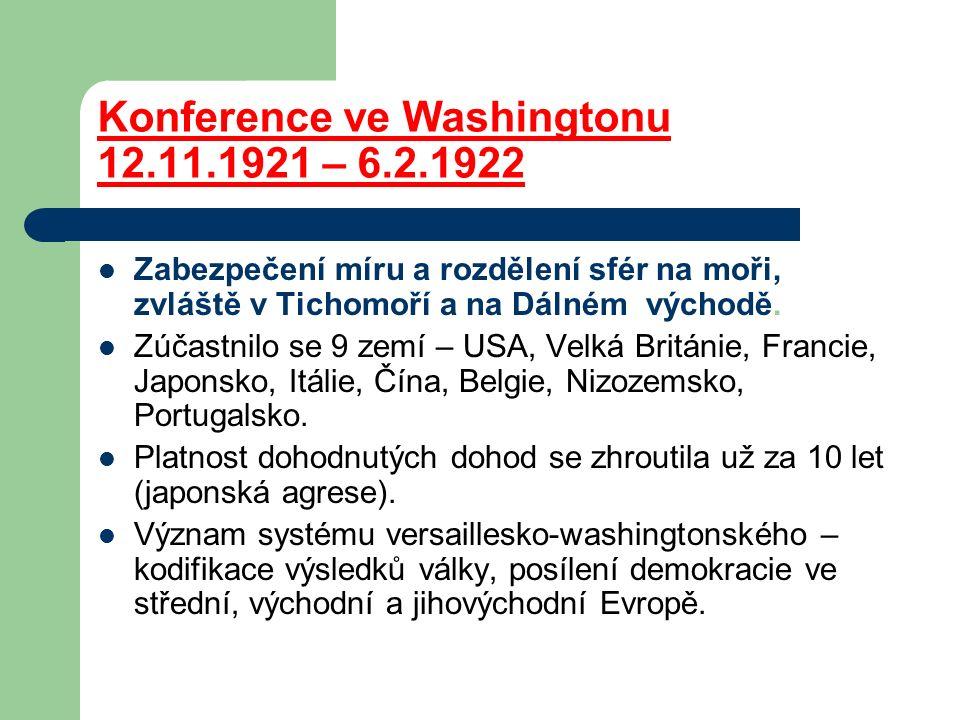 Konference ve Washingtonu 12.11.1921 – 6.2.1922 Zabezpečení míru a rozdělení sfér na moři, zvláště v Tichomoří a na Dálném východě. Zúčastnilo se 9 ze