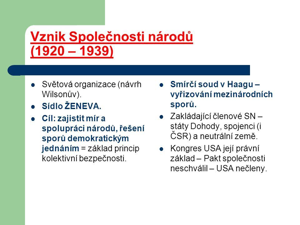 Vznik Společnosti národů (1920 – 1939) Světová organizace (návrh Wilsonův). Sídlo ŽENEVA. Cíl: zajistit mír a spolupráci národů, řešení sporů demokrat