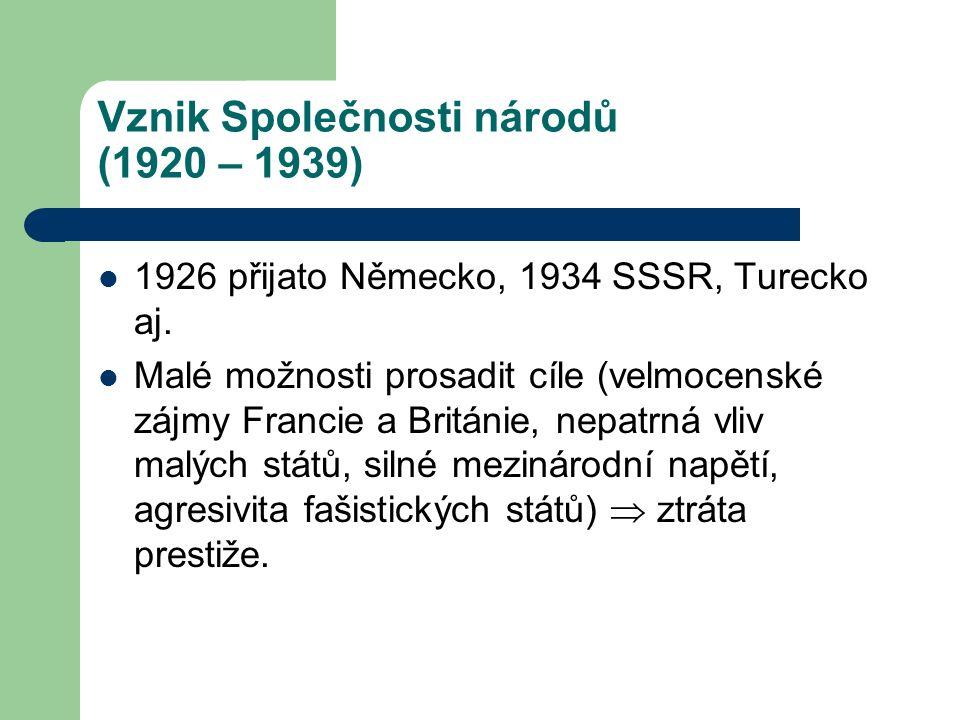 Vznik Společnosti národů (1920 – 1939) 1926 přijato Německo, 1934 SSSR, Turecko aj. Malé možnosti prosadit cíle (velmocenské zájmy Francie a Británie,