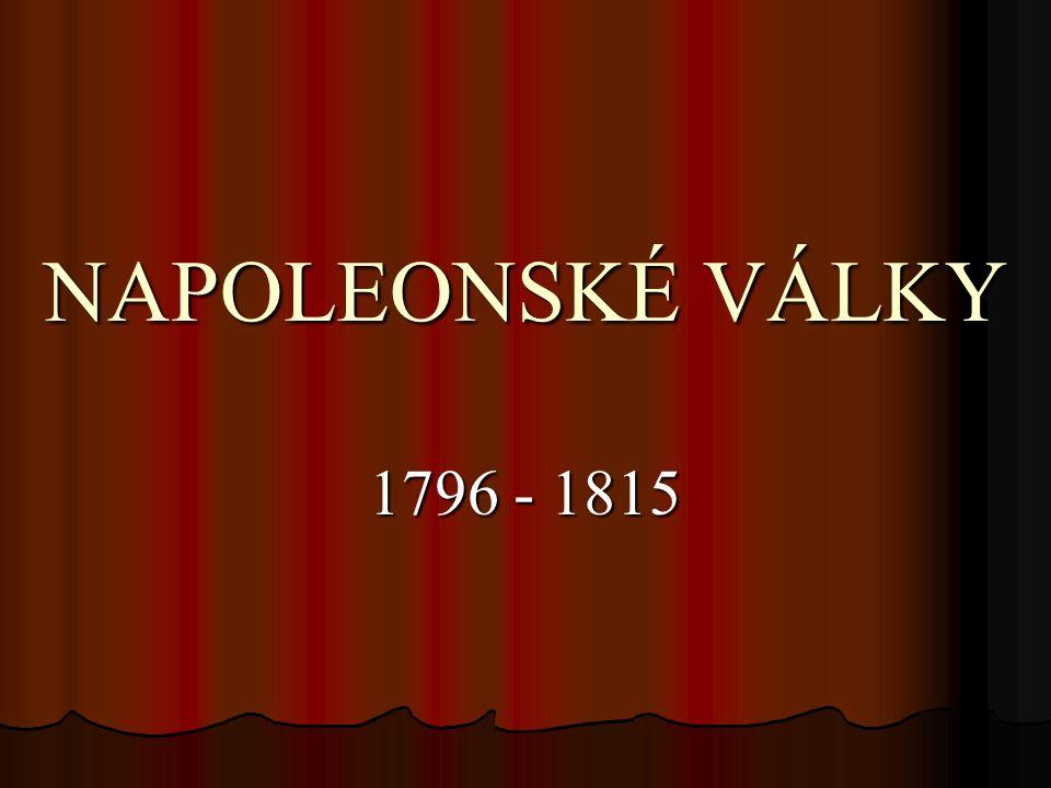NAPOLEONSKÉ VÁLKY 1796 - 1815