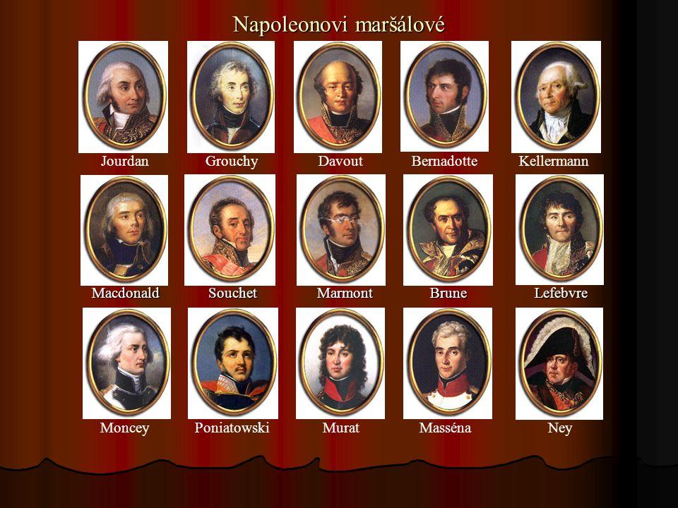 Napoleonovi maršálové Macdonald Souchet Marmont Brune Lefebvre Macdonald Souchet Marmont Brune Lefebvre Jourdan Grouchy Davout Bernadotte Kellermann M