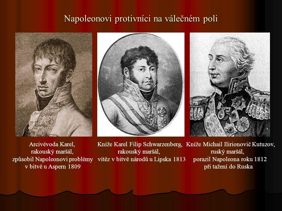 Napoleonovi protivníci na válečném poli Arcivévoda Karel, Kníže Karel Filip Schwarzenberg, Kníže Michail Ilirionovič Kutuzov, rakouský maršál, rakousk