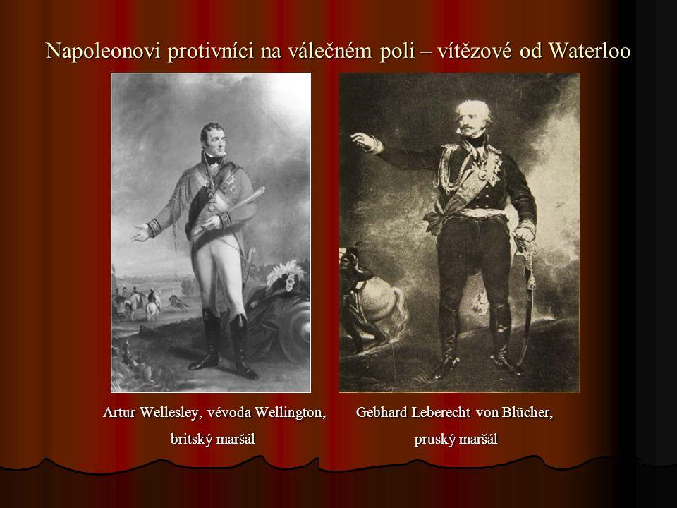 Napoleonovi protivníci na válečném poli – vítězové od Waterloo Artur Wellesley, vévoda Wellington, Gebhard Leberecht von Blücher, Artur Wellesley, vév