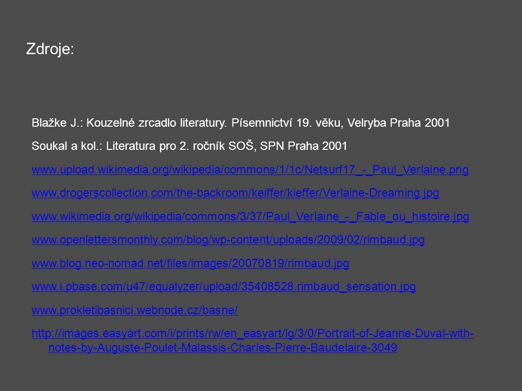 Zdroje: Blažke J.: Kouzelné zrcadlo literatury. Písemnictví 19. věku, Velryba Praha 2001 Soukal a kol.: Literatura pro 2. ročník SOŠ, SPN Praha 2001 w
