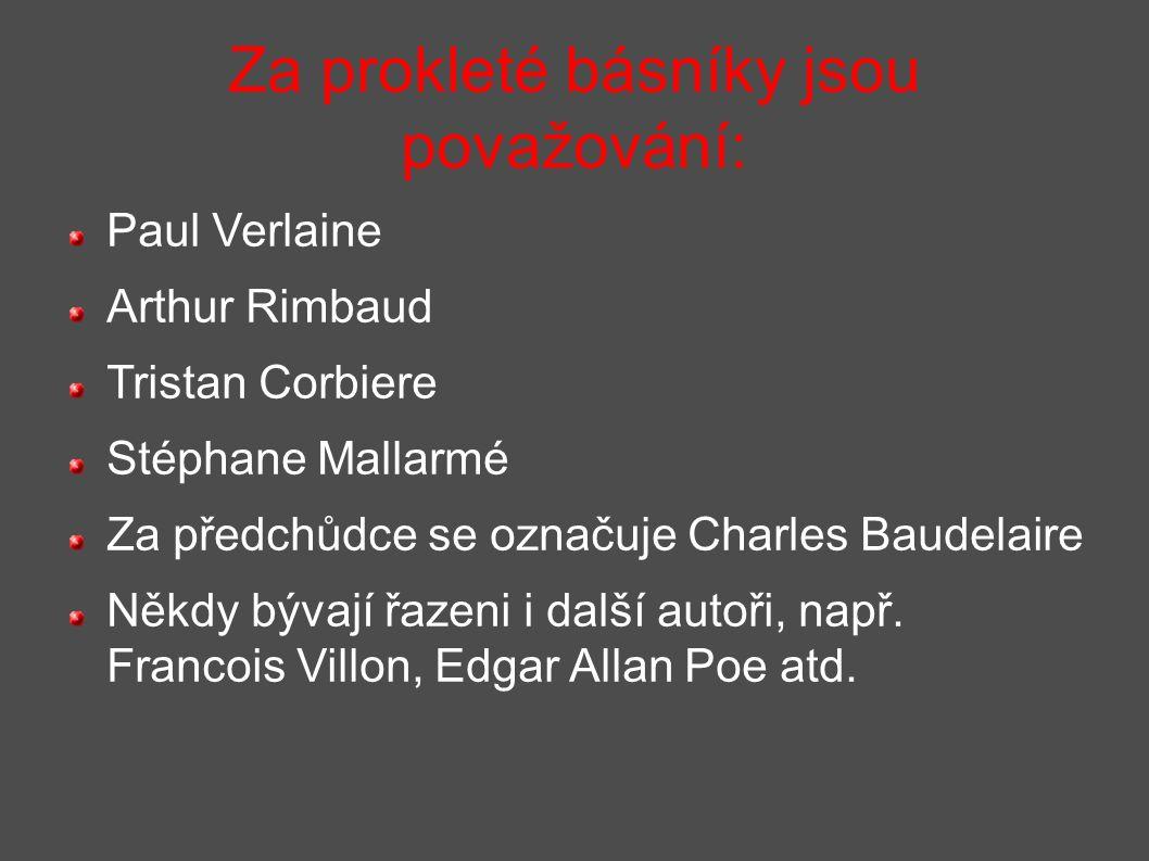 Za prokleté básníky jsou považování: Paul Verlaine Arthur Rimbaud Tristan Corbiere Stéphane Mallarmé Za předchůdce se označuje Charles Baudelaire Někd
