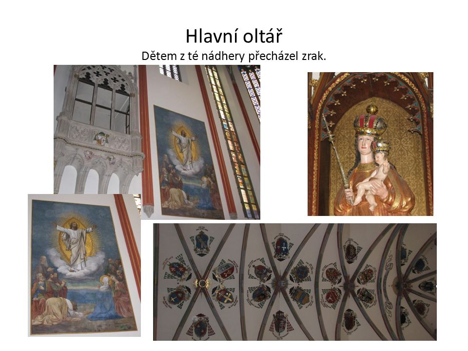 Hlavní oltář Dětem z té nádhery přecházel zrak.
