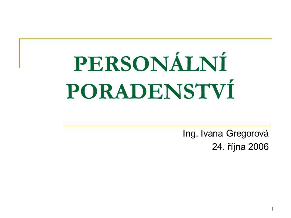 1 PERSONÁLNÍ PORADENSTVÍ Ing. Ivana Gregorová 24. října 2006