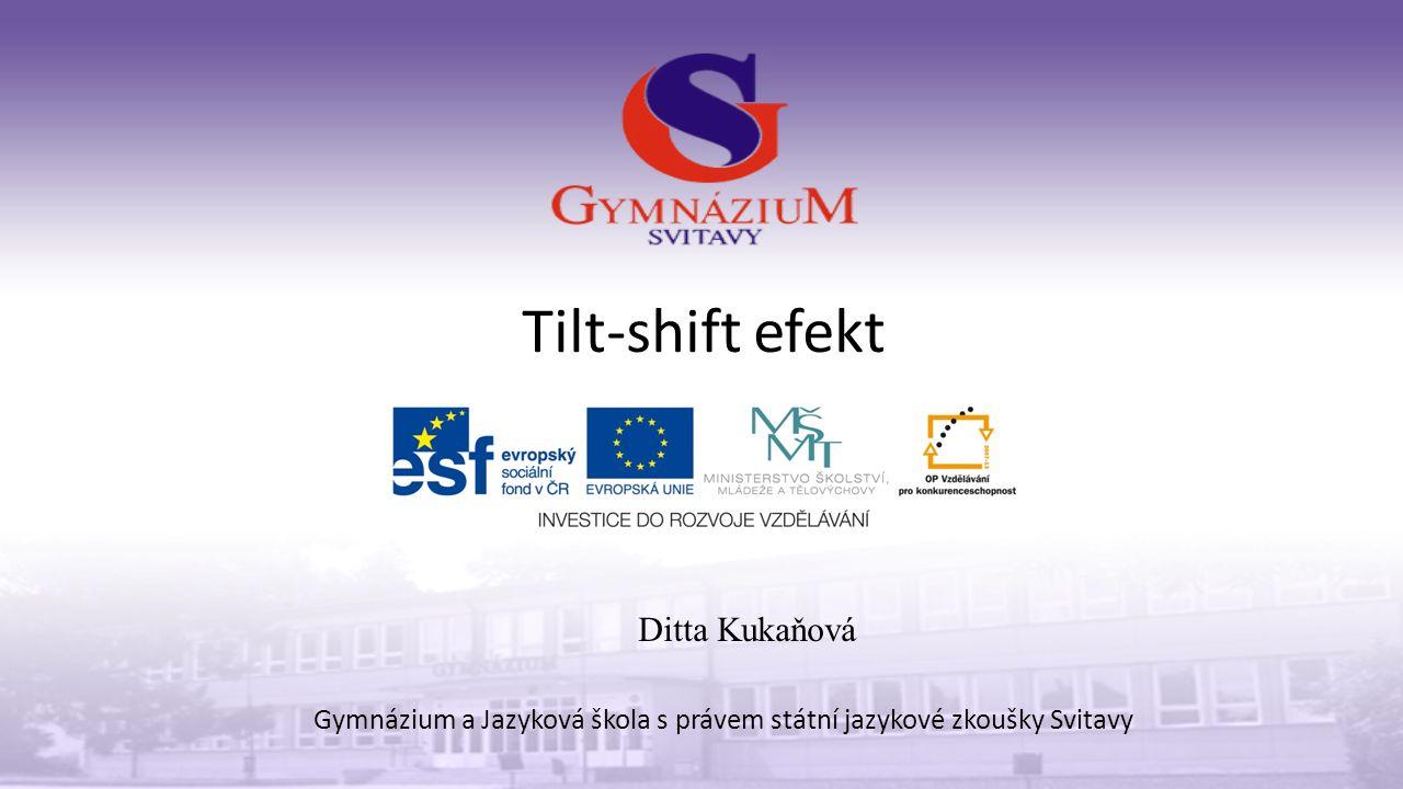 Tilt-shift efekt Gymnázium a Jazyková škola s právem státní jazykové zkoušky Svitavy Ditta Kukaňová
