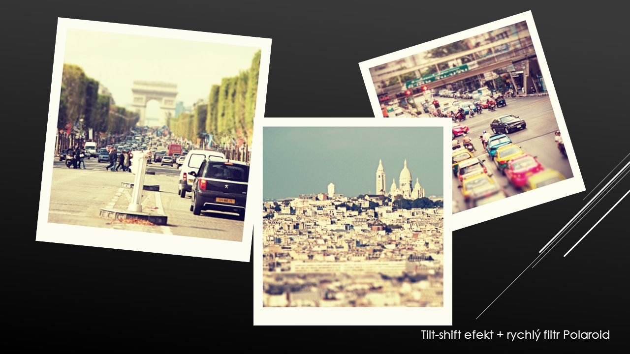 Tilt-shift efekt + rychlý filtr Polaroid