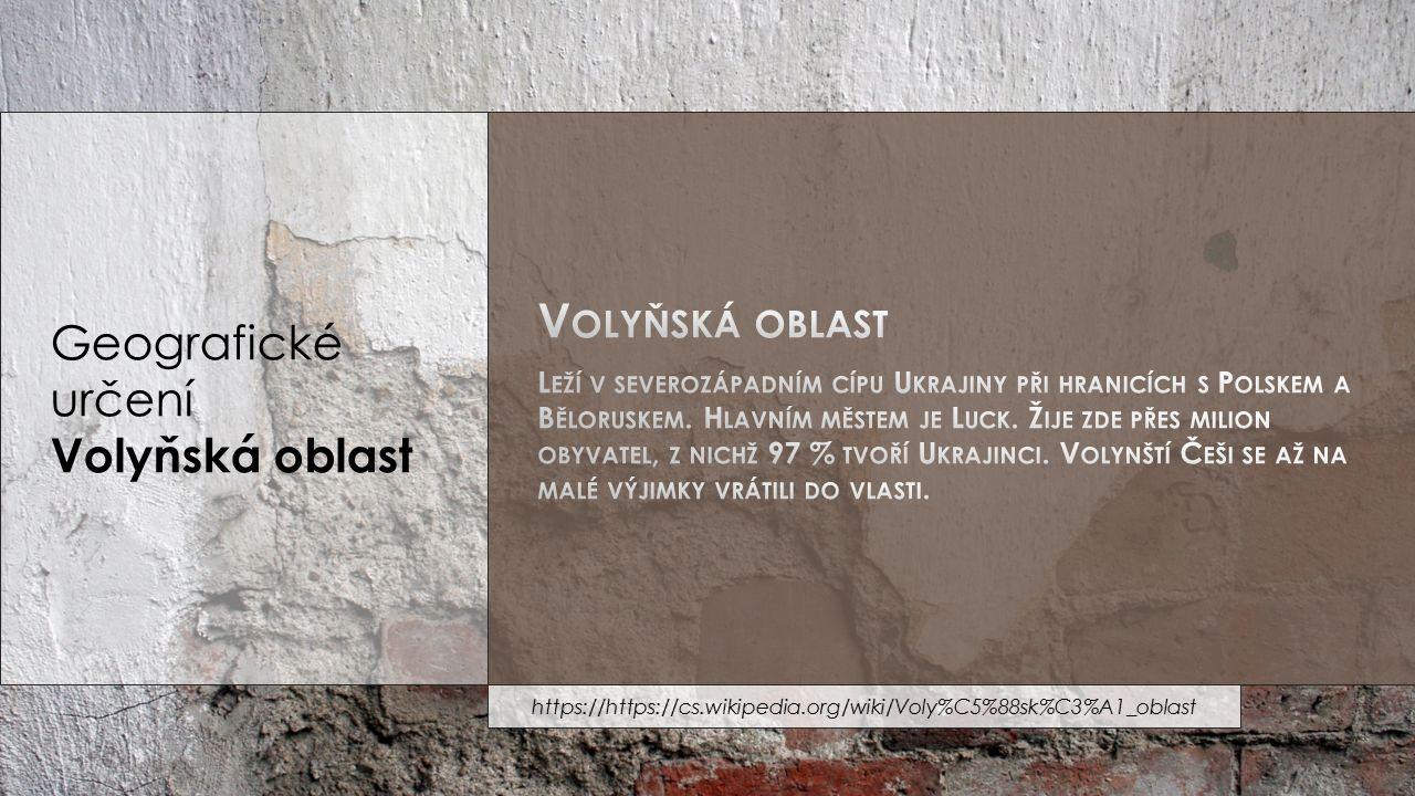 Geografické určení Volyňská oblast https://cs.wikipedia.org/wiki/Voly%C5%88sk%C3%A1_oblast