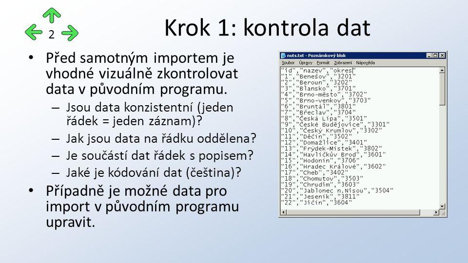Před samotným importem je vhodné vizuálně zkontrolovat data v původním programu. – Jsou data konzistentní (jeden řádek = jeden záznam)? – Jak jsou dat