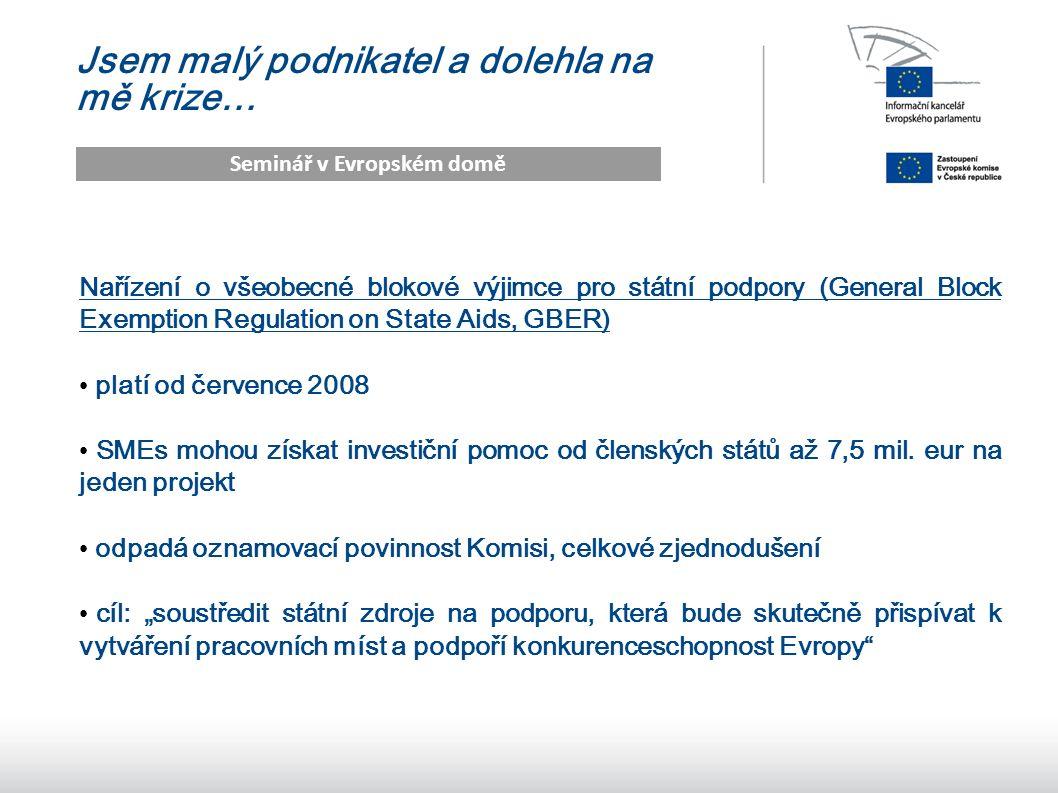 10 Jsem malý podnikatel a dolehla na mě krize… Seminář v Evropském domě Nařízení o všeobecné blokové výjimce pro státní podpory (General Block Exemption Regulation on State Aids, GBER) platí od července 2008 SMEs mohou získat investiční pomoc od členských států až 7,5 mil.