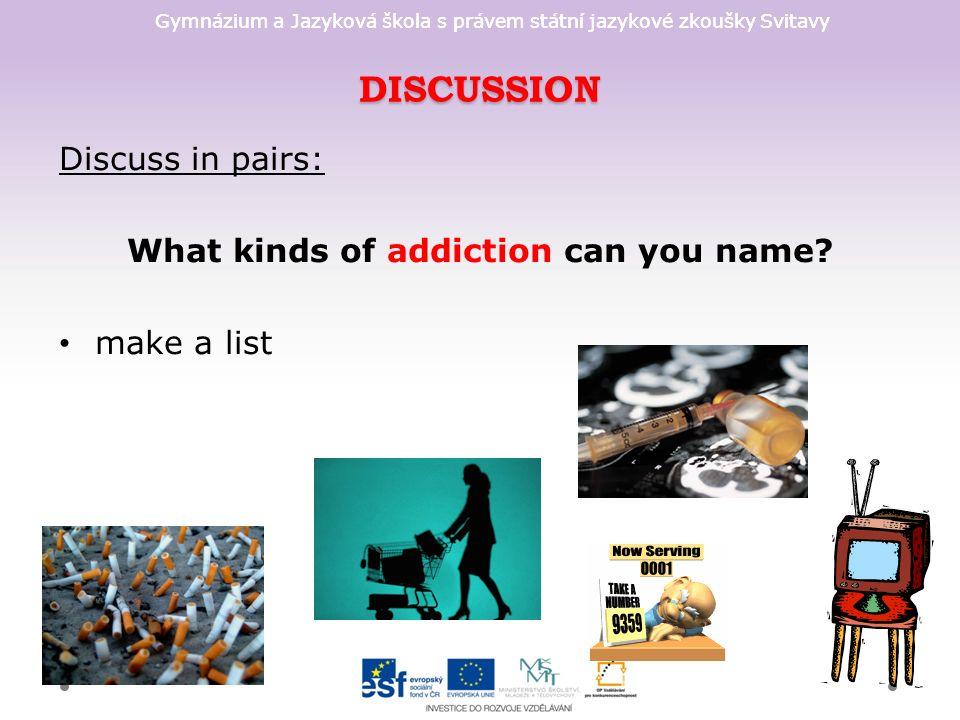 Gymnázium a Jazyková škola s právem státní jazykové zkoušky Svitavy DISCUSSION Discuss in pairs: What kinds of addiction can you name? make a list