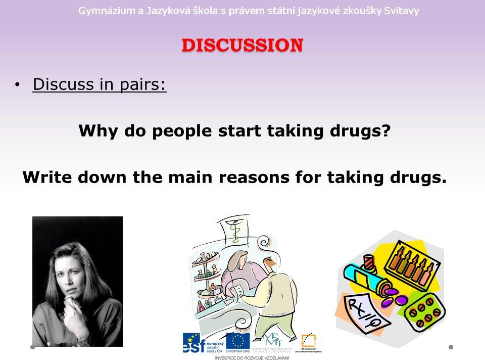 Gymnázium a Jazyková škola s právem státní jazykové zkoušky Svitavy DISCUSSION Discuss in pairs: Why do people start taking drugs.