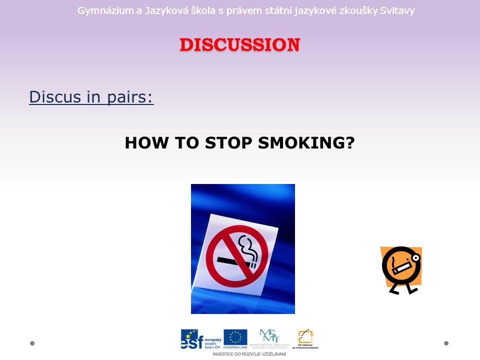 Gymnázium a Jazyková škola s právem státní jazykové zkoušky Svitavy DISCUSSION Discus in pairs: HOW TO STOP SMOKING?