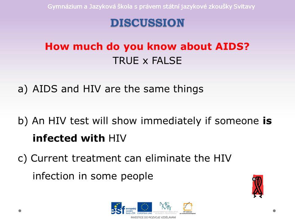 Gymnázium a Jazyková škola s právem státní jazykové zkoušky Svitavy DISCUSSION How much do you know about AIDS.