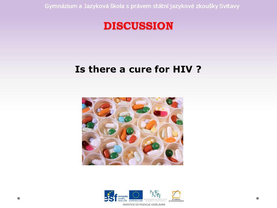 Gymnázium a Jazyková škola s právem státní jazykové zkoušky Svitavy DISCUSSION Is there a cure for HIV ?