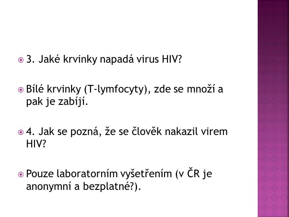  3. Jaké krvinky napadá virus HIV.  Bílé krvinky (T-lymfocyty), zde se množí a pak je zabíjí.