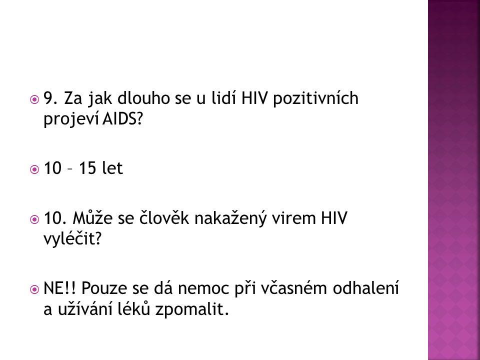  9. Za jak dlouho se u lidí HIV pozitivních projeví AIDS.
