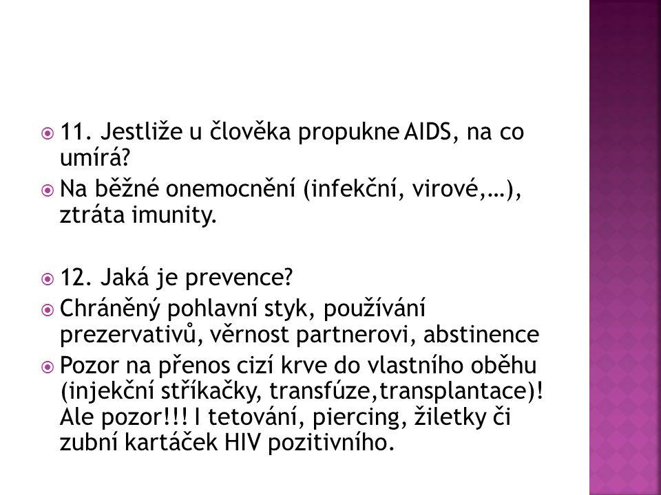  11. Jestliže u člověka propukne AIDS, na co umírá.