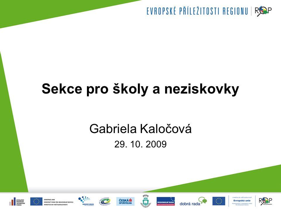 Sekce pro školy a neziskovky Gabriela Kaločová 29. 10. 2009