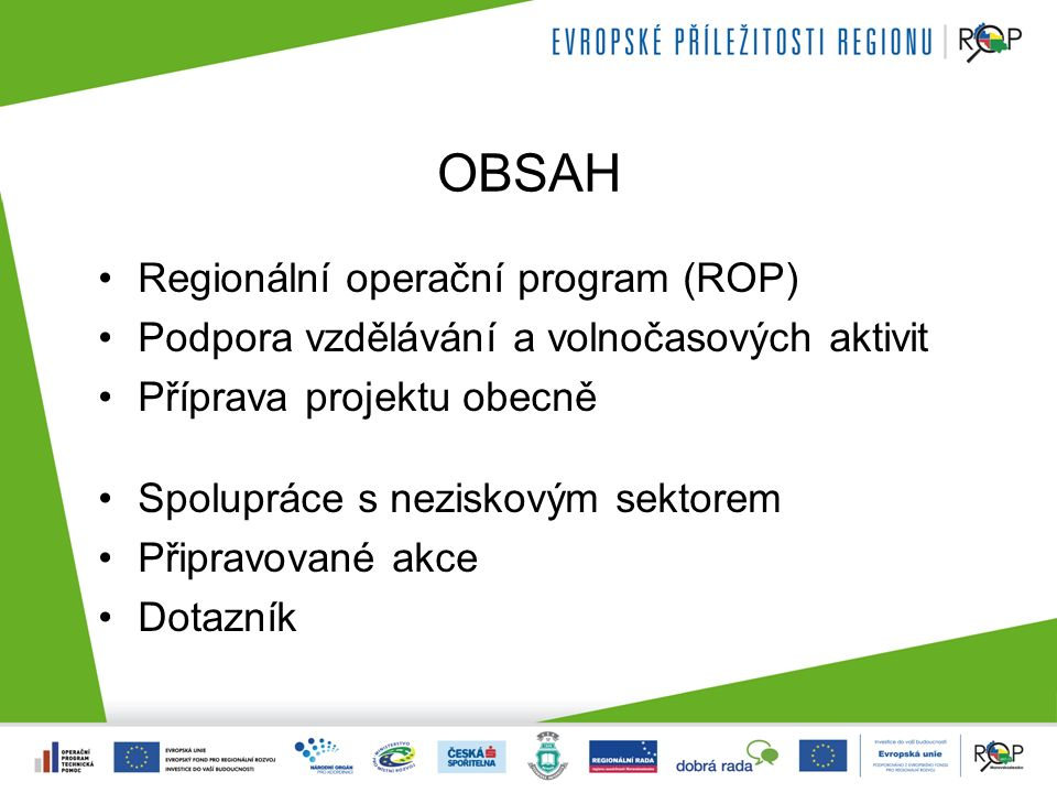 OBSAH Regionální operační program (ROP) Podpora vzdělávání a volnočasových aktivit Příprava projektu obecně Spolupráce s neziskovým sektorem Připravované akce Dotazník