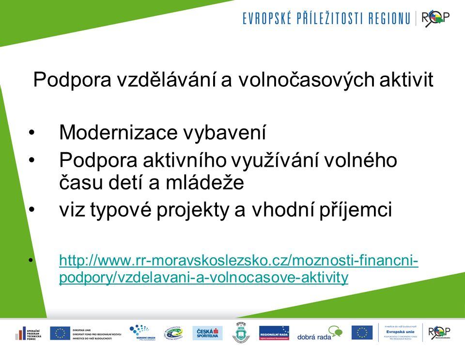 Podpora vzdělávání a volnočasových aktivit Modernizace vybavení Podpora aktivního využívání volného času detí a mládeže viz typové projekty a vhodní příjemci http://www.rr-moravskoslezsko.cz/moznosti-financni- podpory/vzdelavani-a-volnocasove-aktivityhttp://www.rr-moravskoslezsko.cz/moznosti-financni- podpory/vzdelavani-a-volnocasove-aktivity