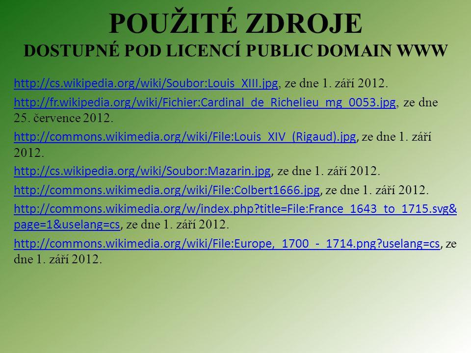 POUŽITÉ ZDROJE DOSTUPNÉ POD LICENCÍ PUBLIC DOMAIN WWW http://cs.wikipedia.org/wiki/Soubor:Louis_XIII.jpg http://cs.wikipedia.org/wiki/Soubor:Louis_XIII.jpg, ze dne 1.