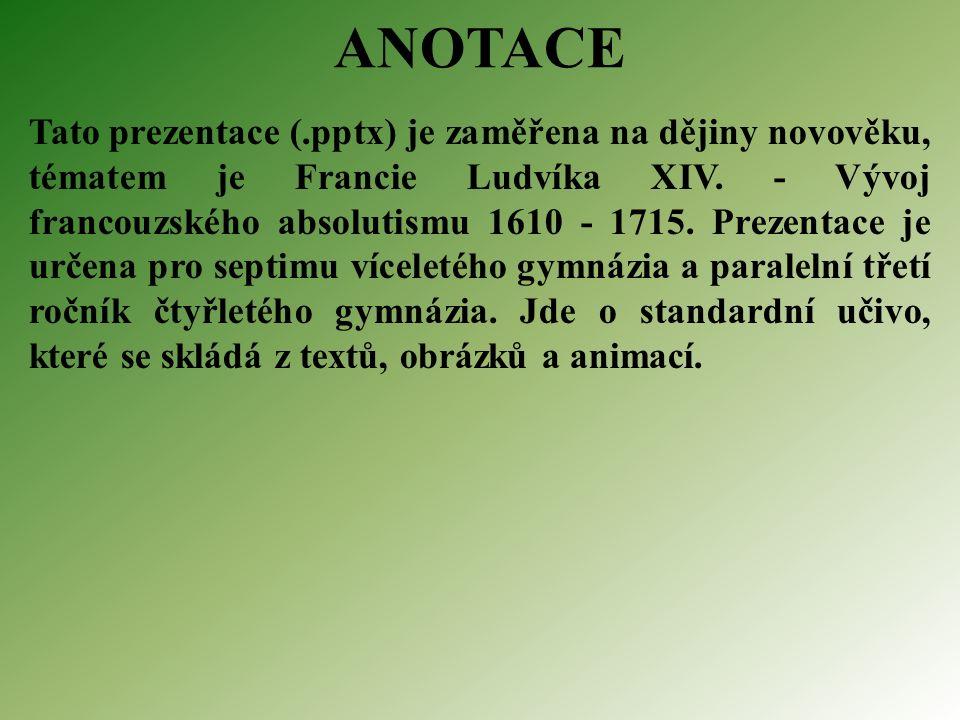 ANOTACE Tato prezentace (.pptx) je zaměřena na dějiny novověku, tématem je Francie Ludvíka XIV.