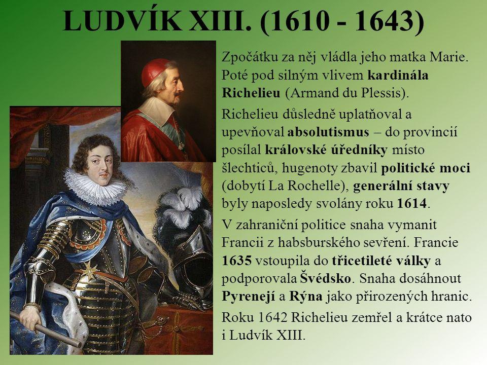 LUDVÍK XIII. (1610 - 1643) Zpočátku za něj vládla jeho matka Marie.
