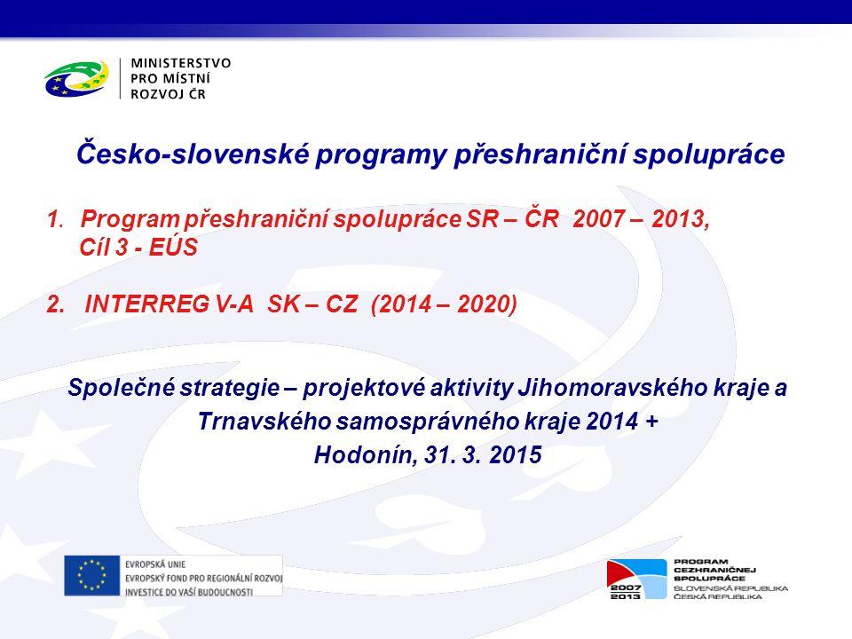 Česko-slovenské programy přeshraniční spolupráce 1. Program přeshraniční spolupráce SR – ČR 2007 – 2013, Cíl 3 - EÚS 2. INTERREG V-A SK – CZ (2014 – 2