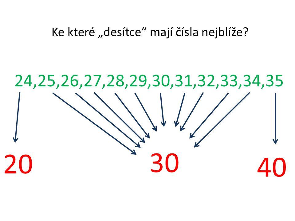 """24,25,26,27,28,29,30,31,32,33,34,35 Ke které """"desítce mají čísla nejblíže? 30 20 40"""