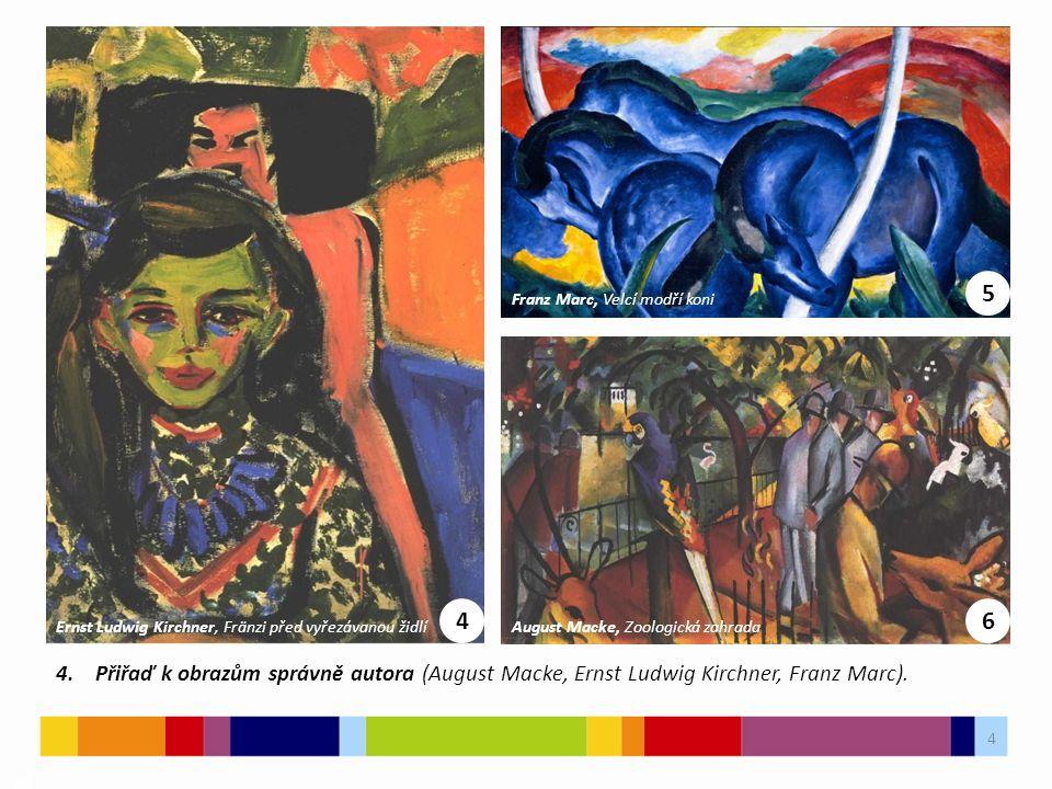 4 03 4 5 6 4. Přiřaď k obrazům správně autora (August Macke, Ernst Ludwig Kirchner, Franz Marc). Ernst Ludwig Kirchner, Fränzi před vyřezávanou židlí