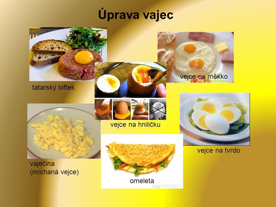 tatarský biftek vejce na měkko vejce na tvrdo vejce na hniličku omeleta vaječina (míchaná vejce) Úprava vajec