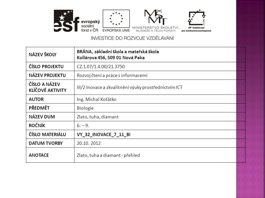 NÁZEV ŠKOLY BRÁNA, základní škola a mateřská škola Kollárova 456, 509 01 Nová Paka ČÍSLO PROJEKTUCZ.1.07/1.4.00/21.3750 NÁZEV PROJEKTURozvoj čtení a práce s informacemi ČÍSLO A NÁZEV KLÍČOVÉ AKTIVITY III/2 Inovace a zkvalitnění výuky prostřednictvím ICT AUTORIng.