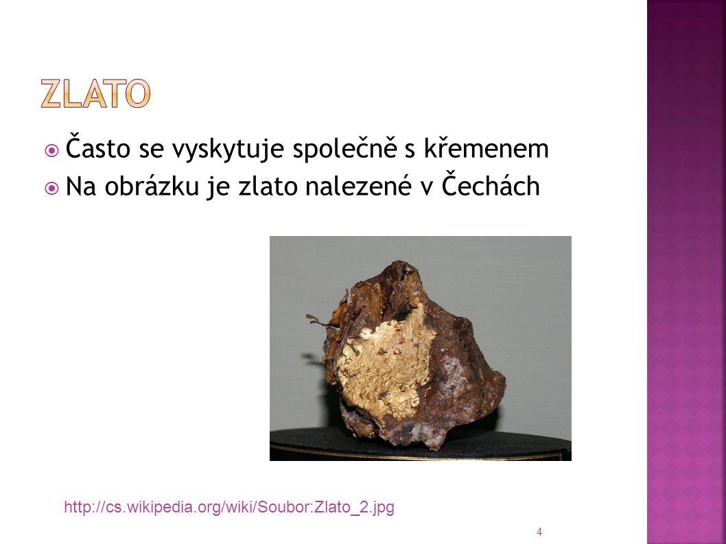  Často se vyskytuje společně s křemenem  Na obrázku je zlato nalezené v Čechách 4 http://cs.wikipedia.org/wiki/Soubor:Zlato_2.jpg