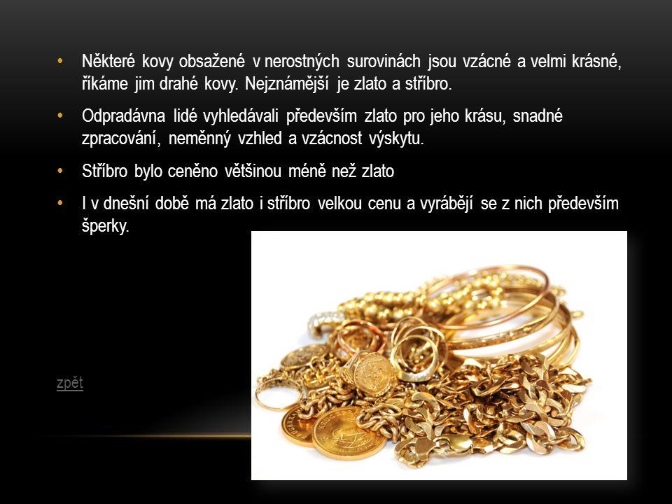 Některé kovy obsažené v nerostných surovinách jsou vzácné a velmi krásné, říkáme jim drahé kovy. Nejznámější je zlato a stříbro. Odpradávna lidé vyhle