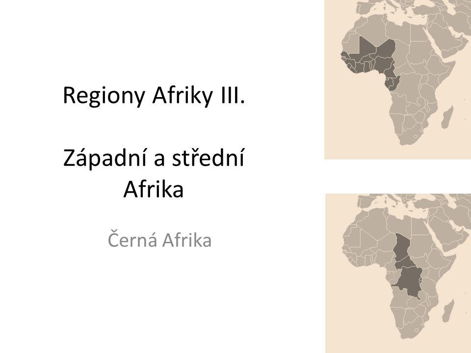 Regiony Afriky III. Západní a střední Afrika Černá Afrika