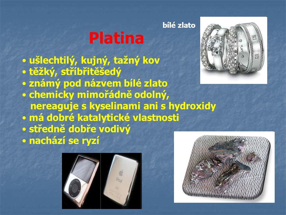 Platina ušlechtilý, kujný, tažný kov těžký, stříbřitěšedý známý pod názvem bílé zlato chemicky mimořádně odolný, nereaguje s kyselinami ani s hydroxid