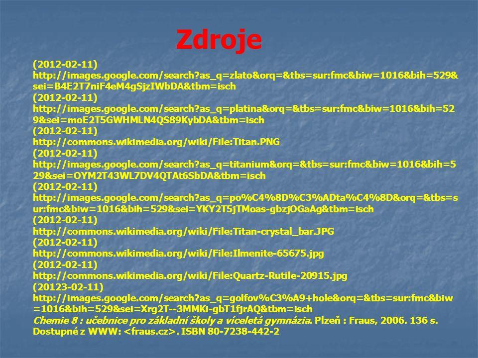 Zdroje (2012-02-11) http://images.google.com/search?as_q=zlato&orq=&tbs=sur:fmc&biw=1016&bih=529& sei=B4E2T7niF4eM4gSjzIWbDA&tbm=isch (2012-02-11) htt