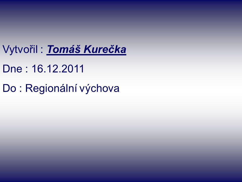 Vytvořil : Tomáš Kurečka Dne : 16.12.2011 Do : Regionální výchova