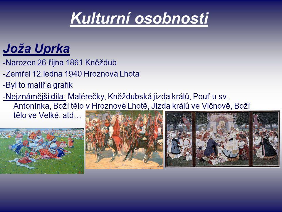 Kulturní osobnosti Joža Uprka -Narozen 26.října 1861 Kněždub -Zemřel 12.ledna 1940 Hroznová Lhota -Byl to malíř a grafik -Nejznámější díla: Malérečky, Kněždubská jízda králů, Pouť u sv.