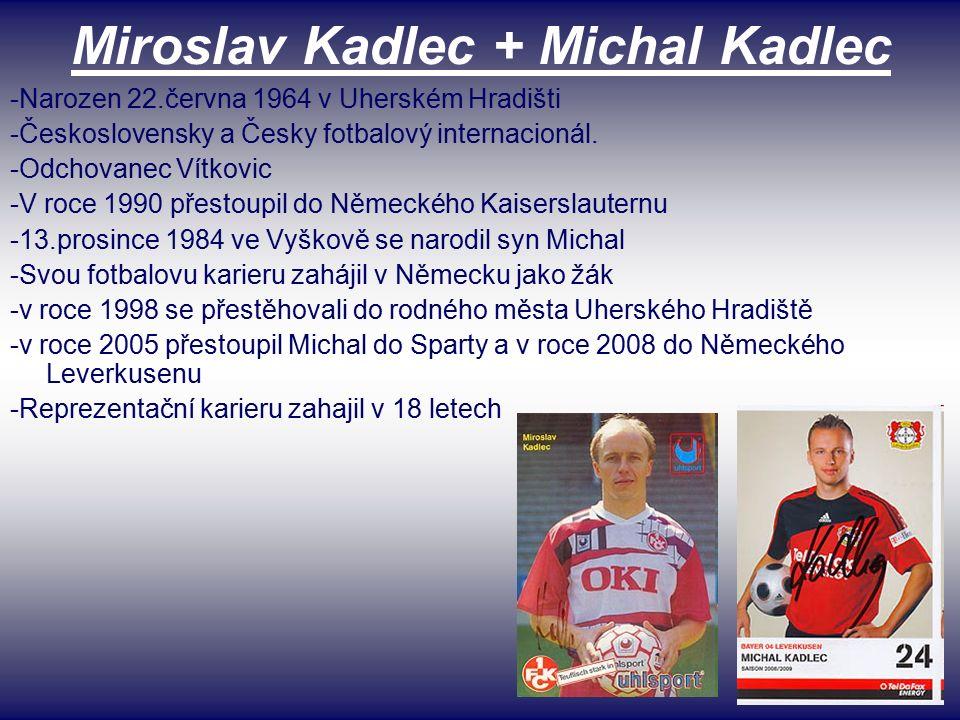Miroslav Kadlec + Michal Kadlec -Narozen 22.června 1964 v Uherském Hradišti -Československy a Česky fotbalový internacionál.