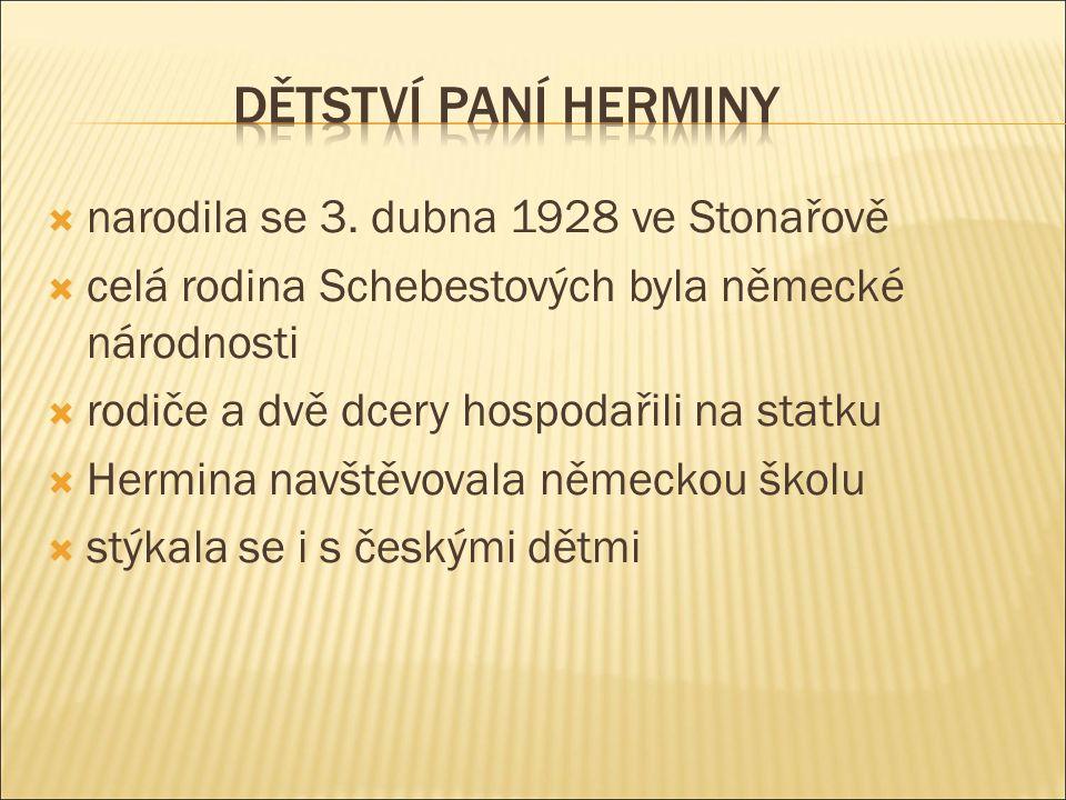  narodila se 3. dubna 1928 ve Stonařově  celá rodina Schebestových byla německé národnosti  rodiče a dvě dcery hospodařili na statku  Hermina navš