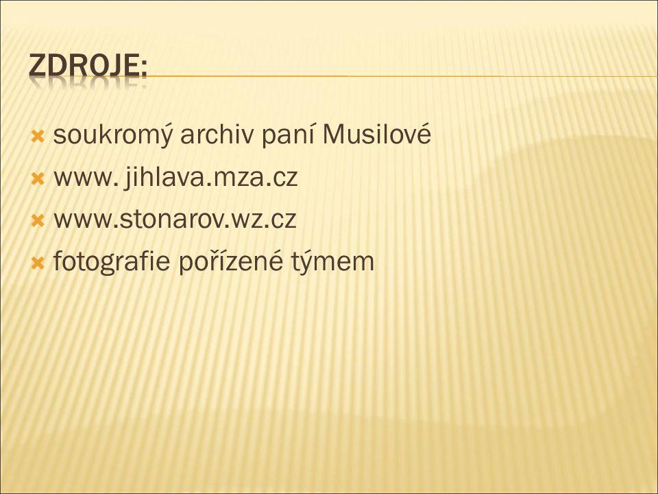  soukromý archiv paní Musilové  www. jihlava.mza.cz  www.stonarov.wz.cz  fotografie pořízené týmem